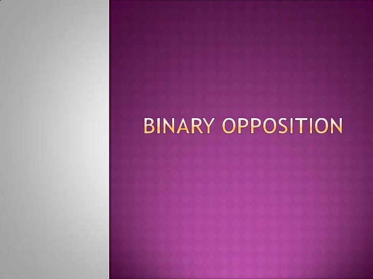    Two French theorists, Claude Levi Strauss and Roland Barthes developed    the idea of binary opposites as part of a la...