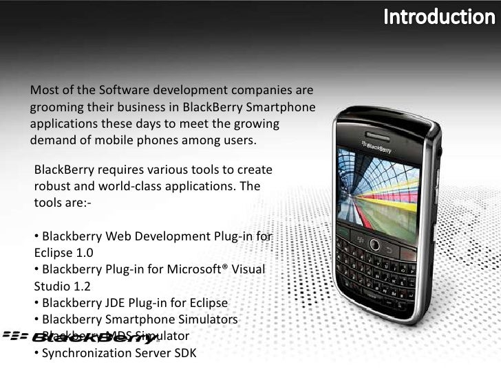 Introduction<br />Most of the Software development companies are grooming their business in BlackBerry Smartphone applicat...