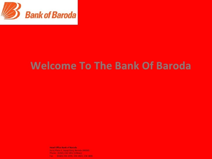 Head Office Bank of Baroda  Suraj Plaza-1, Sayaji Ganj, Baroda-390005 Phone : (0265) 236 1852 (10lines) Fax : (0265) 2...