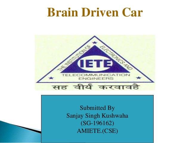 Brain Driven Car Submitted By Sanjay Singh Kushwaha (SG-196162) AMIETE.(CSE)