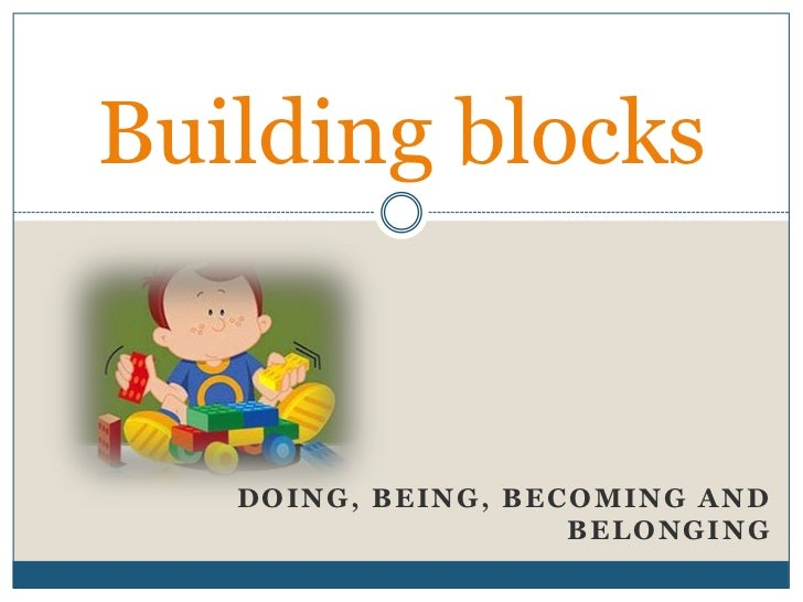 Building blocks   DOING, BEING, BECOMING AND                    BELONGING