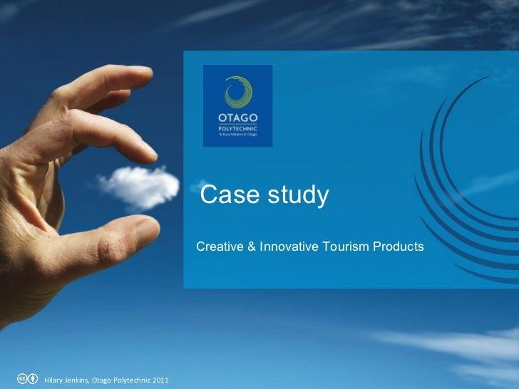Hilary Jenkins, Otago Polytechnic 2011 Case study Creative & Innovative Tourism Products