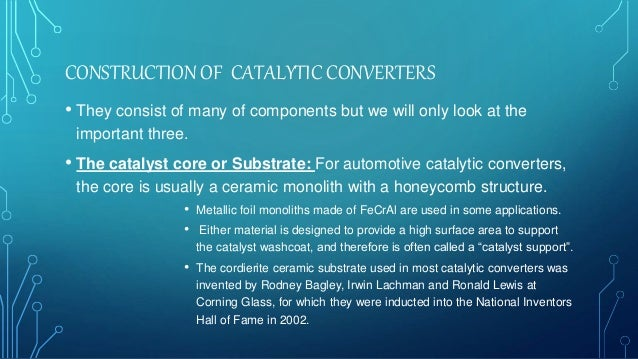 CONSTRUCTION OF CATALYTIC CONVERTERS • They consist of many of components but we will only look at the important three. • ...
