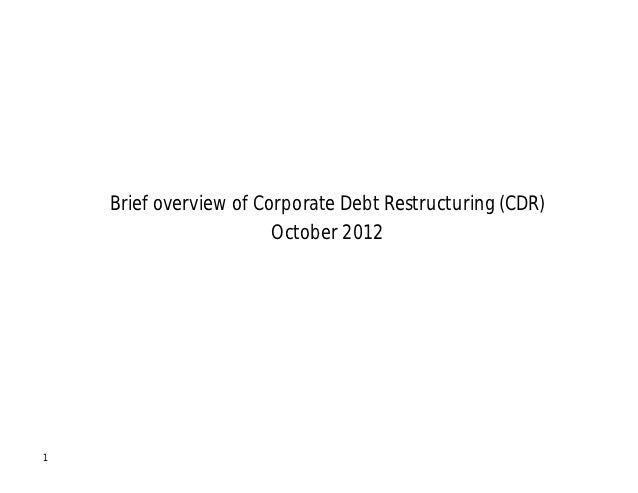 Brief overview of Corporate Debt Restructuring (CDR)                        October 20121