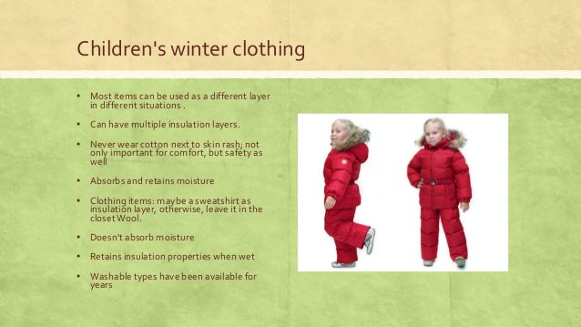 Children's winter clothing ▪ Most items can be used as a different layer in different situations .  ▪ Can have multiple in...