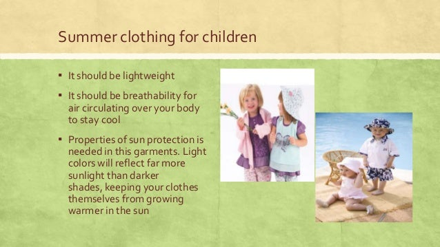 Summer clothing for children ▪ It should be lightweight  ▪ It should be breathability for air circulating over your body t...