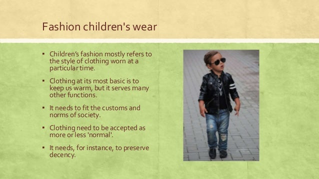 Fashion children's wear ▪ Children's fashion mostly refers to the style of clothing worn at a particular time.  ▪ Clothing...