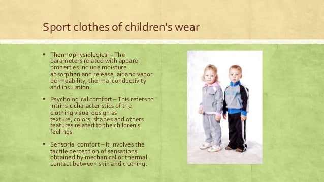 Sport clothes of children's wear ▪ Thermophysiological – The  parameters related with apparel properties include moisture ...