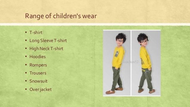 Range of children's wear ▪ T-shirt  ▪ Long Sleeve T-shirt ▪ High Neck T-shirt ▪ Hoodies  ▪ Rompers ▪ Trousers ▪ Snowsuit  ...