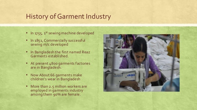 History of Garment Industry ▪ In 1755, 1st sewing machine developed  ▪ In 1851, Commercially successful sewing m/c develop...