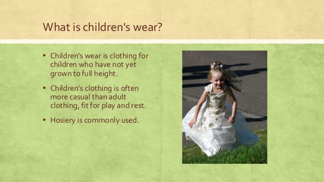 What is children's wear? ▪ Children's wear is clothing for children who have not yet grown to full height.  ▪ Children's c...