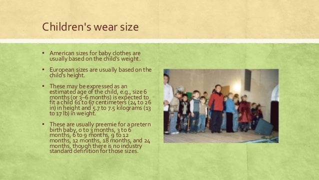 Children's wear size ▪ American sizes for baby clothes are usually based on the child's weight.  ▪ European sizes are usua...