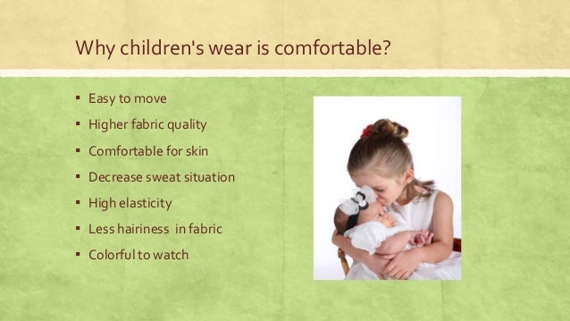 Why children's wear is comfortable? ▪ Easy to move  ▪ Higher fabric quality ▪ Comfortable for skin ▪ Decrease sweat situat...