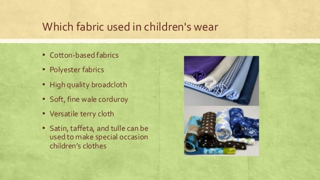 Which fabric used in children's wear ▪ Cotton-based fabrics  ▪ Polyester fabrics ▪ High quality broadcloth ▪ Soft, fine wa...