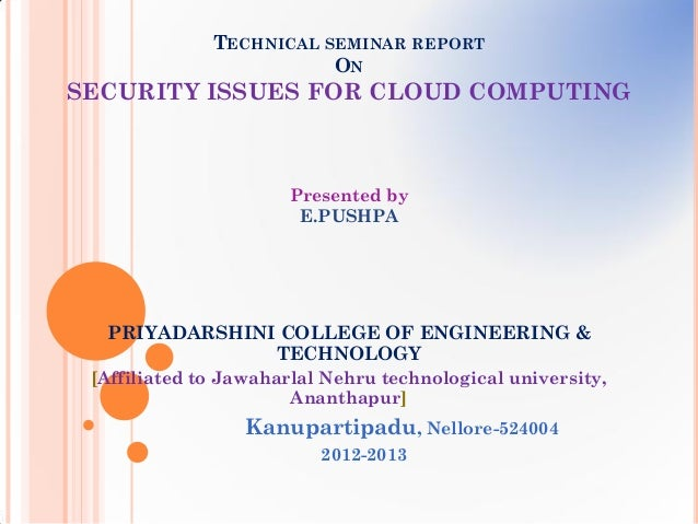 TECHNICAL SEMINAR REPORT                         ONSECURITY ISSUES FOR CLOUD COMPUTING                      Presented by  ...