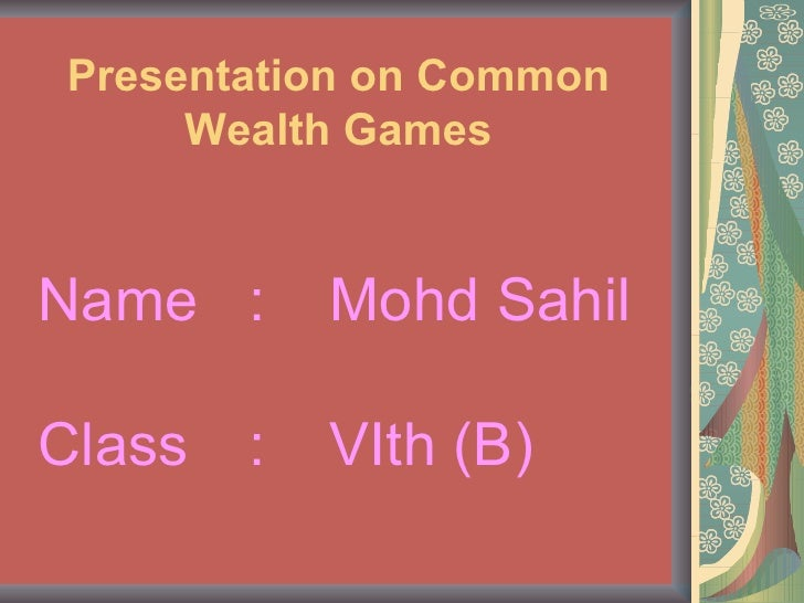 Presentation on Common Wealth Games <ul><li>Name : Mohd Sahil Class : VIth (B) </li></ul>