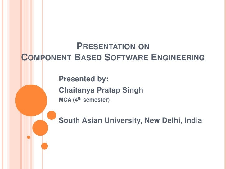 PRESENTATION ONCOMPONENT BASED SOFTWARE ENGINEERING       Presented by:       Chaitanya Pratap Singh       MCA (4th semest...