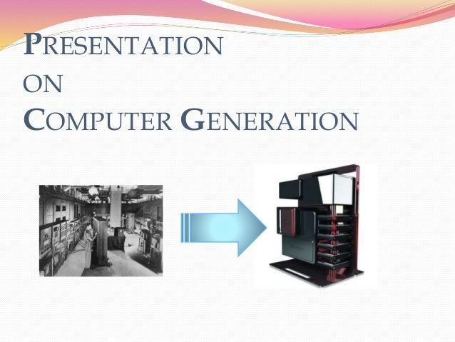 PRESENTATION ON COMPUTER GENERATION