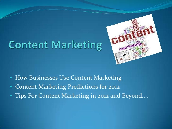 • How Businesses Use Content Marketing• Content Marketing Predictions for 2012• Tips For Content Marketing in 2012 and Bey...