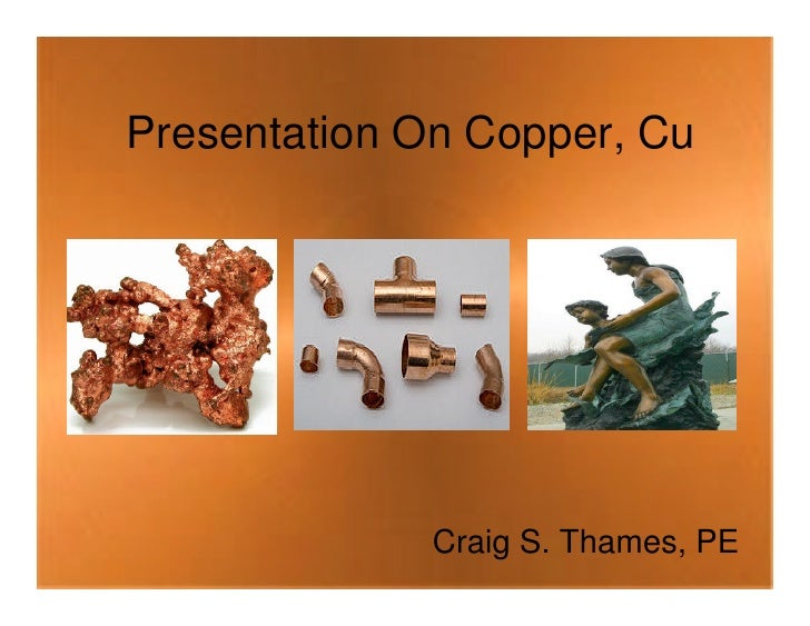 Presentation On Copper, Cu             Craig S. Thames, PE