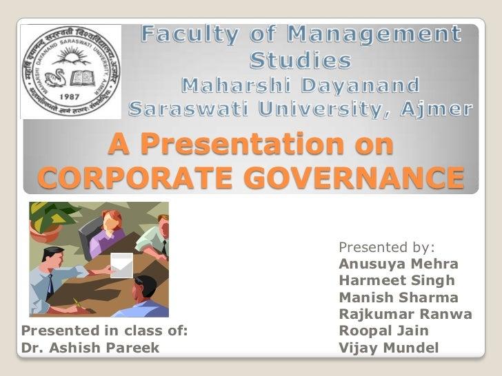 Faculty of Management Studies<br />Maharshi Dayanand Saraswati University, Ajmer<br />A Presentation on CORPORATE GOVERNAN...