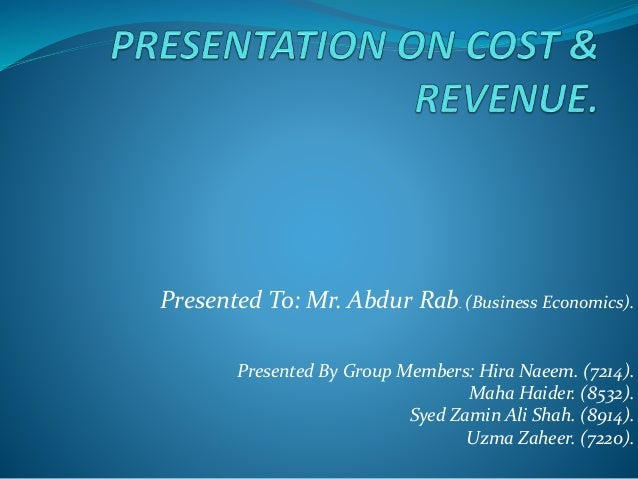 Presented To: Mr. Abdur Rab. (Business Economics). Presented By Group Members: Hira Naeem. (7214). Maha Haider. (8532). Sy...