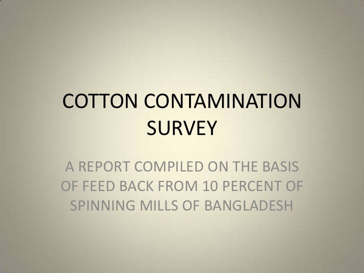 COTTON CONTAMINATION SURVEY<br />A REPORT COMPILED ON THE BASIS OF FEED BACK FROM 10 PERCENT OF SPINNING MILLS OF BANGLADE...