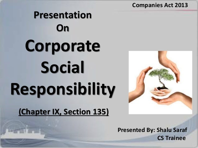 Presentation On Corporate Social Responsibility Companies Act 2013 Presented By: Shalu Saraf CS Trainee (Chapter IX, Secti...
