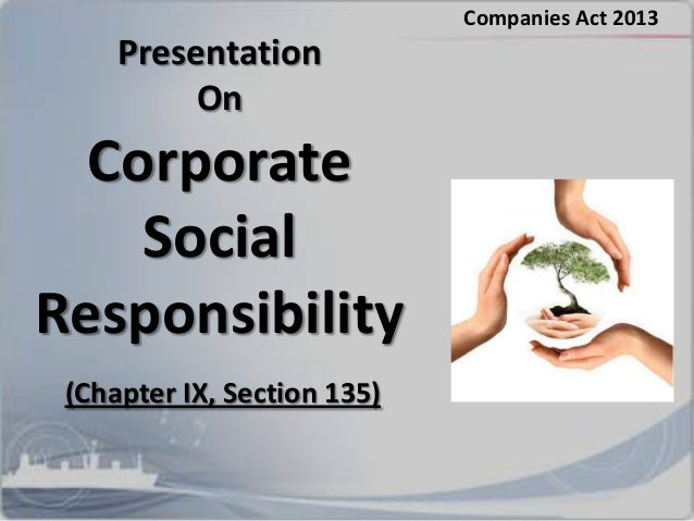 Presentation On Corporate Social Responsibility Companies Act 2013 (Chapter IX, Section 135)