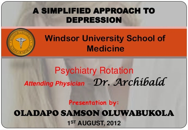 A SIMPLIFIED APPROACH TO          DEPRESSION      Windsor University School of               Medicine           Psychiatry...