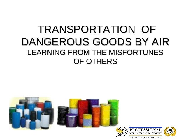 TRANSPORTATION OFDANGEROUS GOODS BY AIRLEARNING FROM THE MISFORTUNES          OF OTHERS