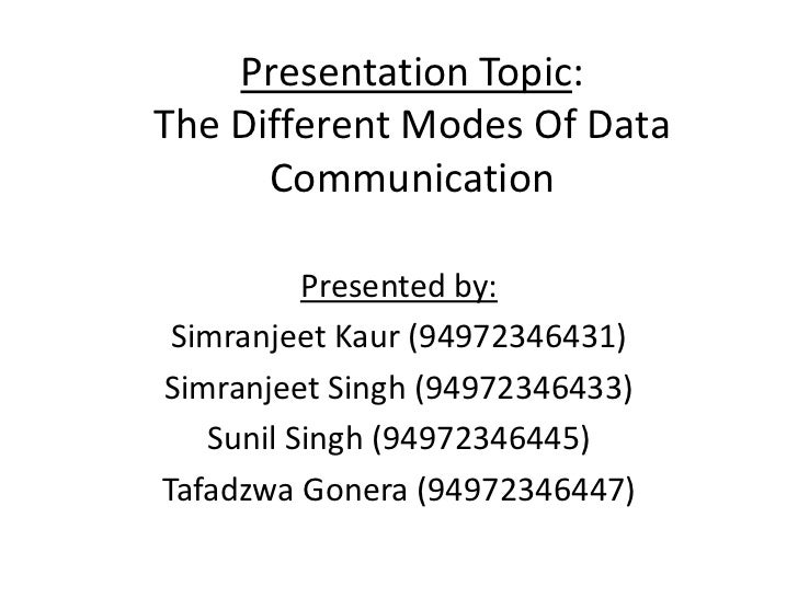 Presentation Topic:The Different Modes Of Data      Communication          Presented by: Simranjeet Kaur (94972346431)Simr...