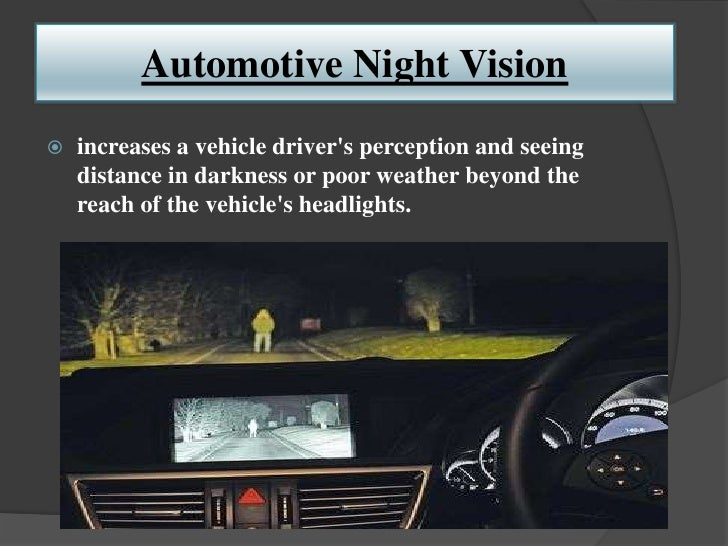 Automotive Night Vision   increases a vehicle drivers perception and seeing    distance in darkness or poor weather beyon...