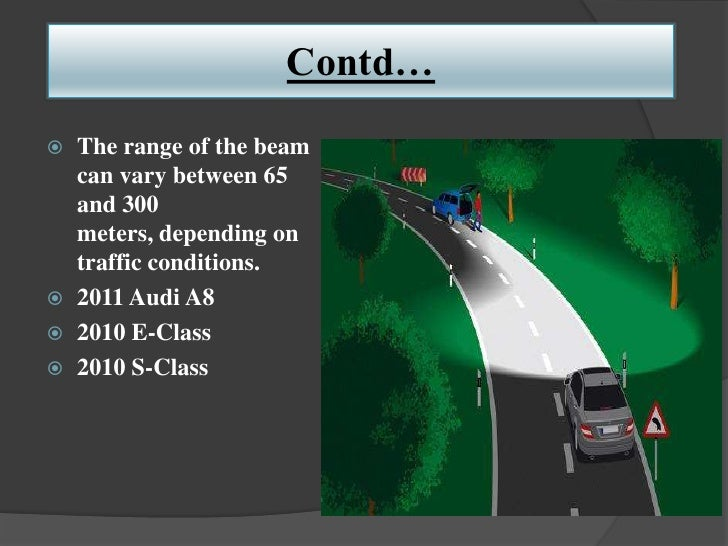 Contd…   The range of the beam    can vary between 65    and 300    meters, depending on    traffic conditions.   2011 A...
