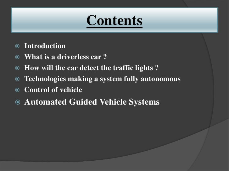Contents   Introduction   What is a driverless car ?   How will the car detect the traffic lights ?   Technologies mak...