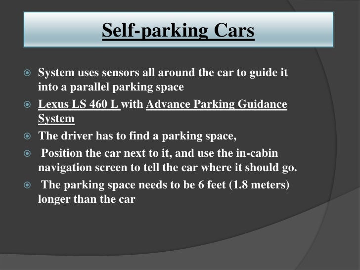 Self-parking Cars   System uses sensors all around the car to guide it    into a parallel parking space   Lexus LS 460 L...