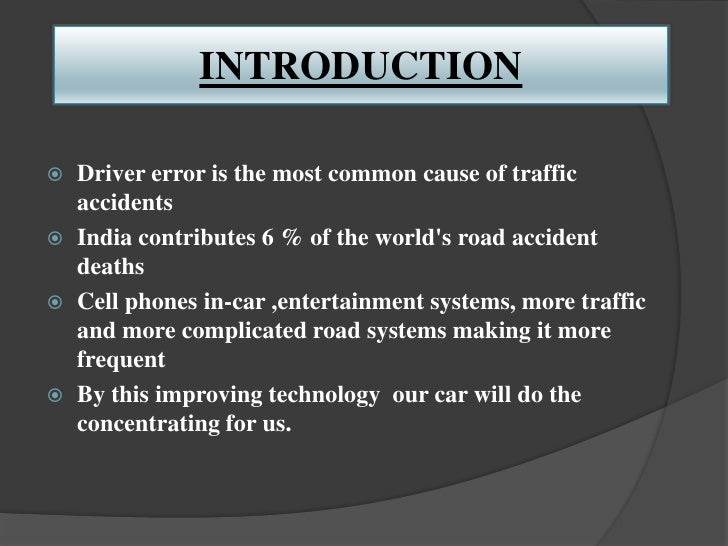 INTRODUCTION   Driver error is the most common cause of traffic    accidents   India contributes 6 % of the worlds road ...