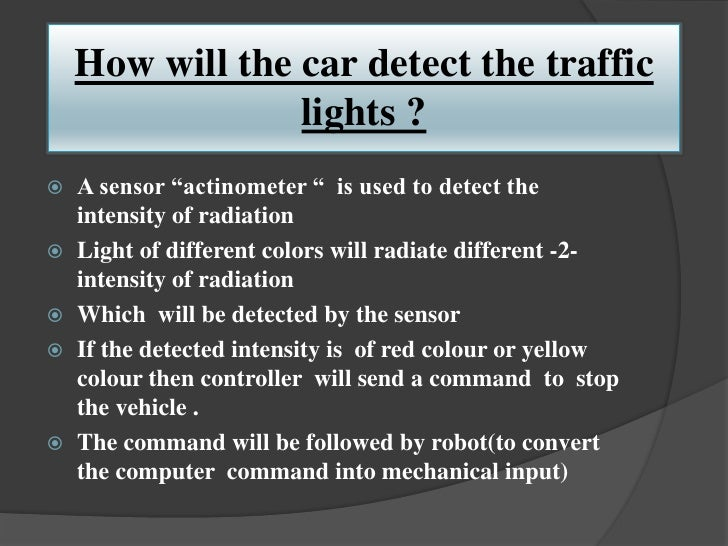 """How will the car detect the traffic                 lights ? A sensor """"actinometer """" is used to detect the  intensity of ..."""