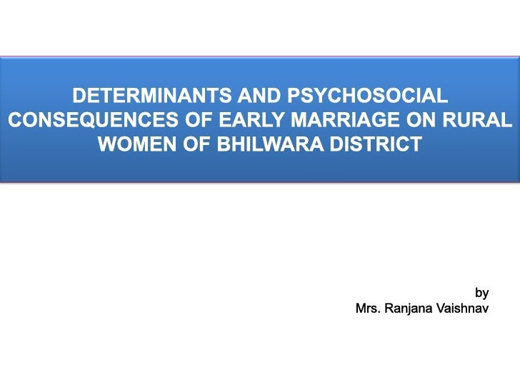 DETERMINANTS AND PSYCHOSOCIAL CONSEQUENCES OF EARLY MARRIAGE ON RURAL WOMEN OF BHILWARA DISTRICT<br />