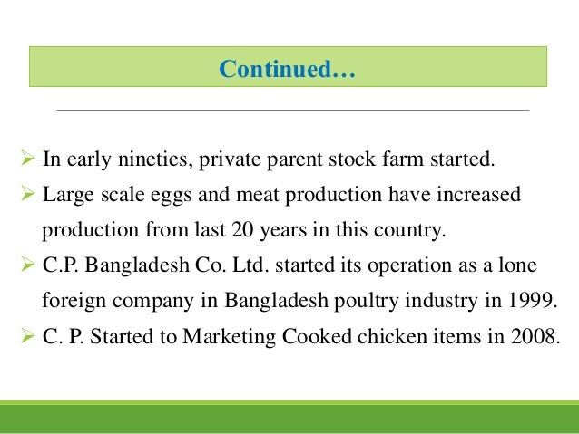 Continued…  In early nineties, private parent stock farm started.  Large scale eggs and meat production have increased p...