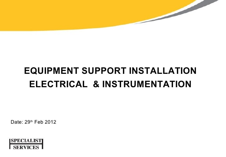 EQUIPMENT SUPPORT INSTALLATION      ELECTRICAL & INSTRUMENTATIONDate: 29th Feb 2012