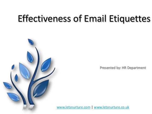 Effectiveness of Email Etiquettes  Presented by: HR Department  www.letsnurture.com | www.letsnurture.co.uk