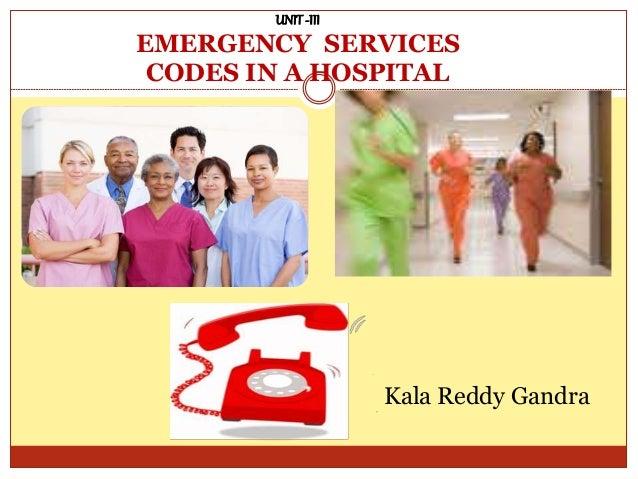 UNIT-III EMERGENCY SERVICES CODES IN A HOSPITAL Kala Reddy Gandra