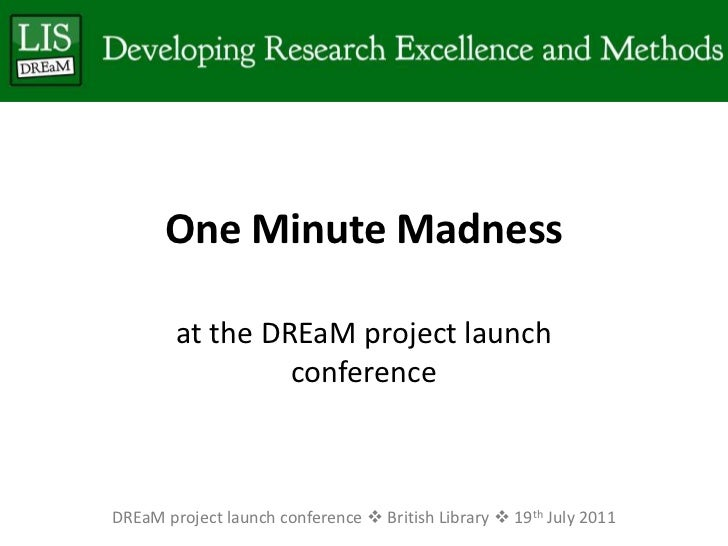 One Minute Madness<br />at the DREaM project launch conference<br />DREaM project launch conference  British Library  19...