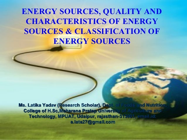 ENERGY SOURCES, QUALITY AND  CHARACTERISTICS OF ENERGY SOURCES & CLASSIFICATION OF       ENERGY SOURCESMs. Latika Yadav (R...