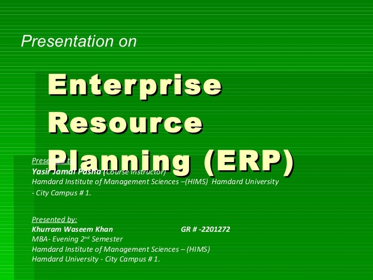 Enterprise  Resource Planning  (ERP) Presentation on  Presented by: Khurram Waseem Khan  GR  # - 2201272 MBA- Evening 2 nd...