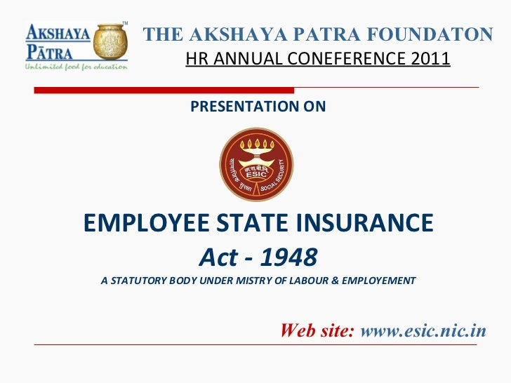 PRESENTATION ON EMPLOYEE STATE INSURANCE Act - 1948 A STATUTORY BODY UNDER MISTRY OF LABOUR & EMPLOYEMENT Web site:  www.e...