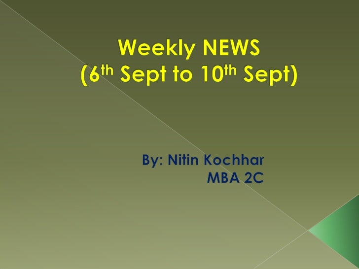 Weekly NEWS(6th Sept to 10th Sept)<br />By: Nitin Kochhar<br />MBA 2C<br />