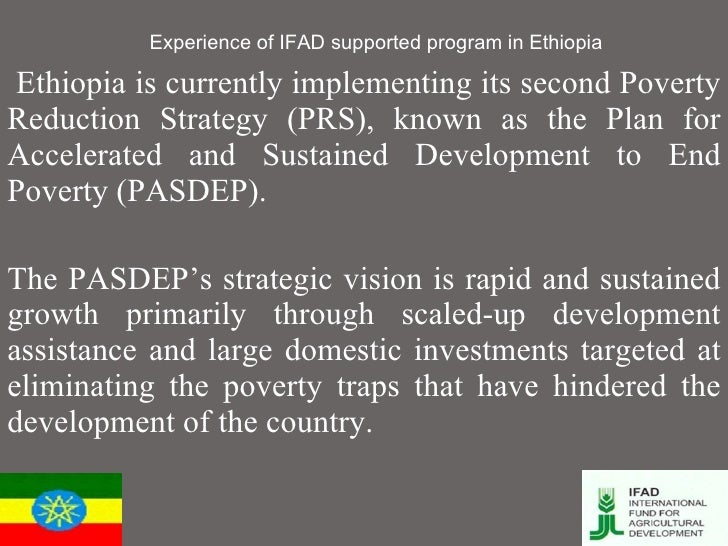 Experience of IFAD supported program in Ethiopia Ethiopia is currently implementing its second Poverty Reduction Strategy ...