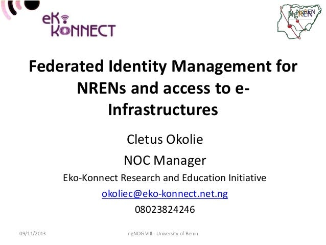 Federated Identity Management for NRENs and access to eInfrastructures Cletus Okolie NOC Manager Eko-Konnect Research and ...